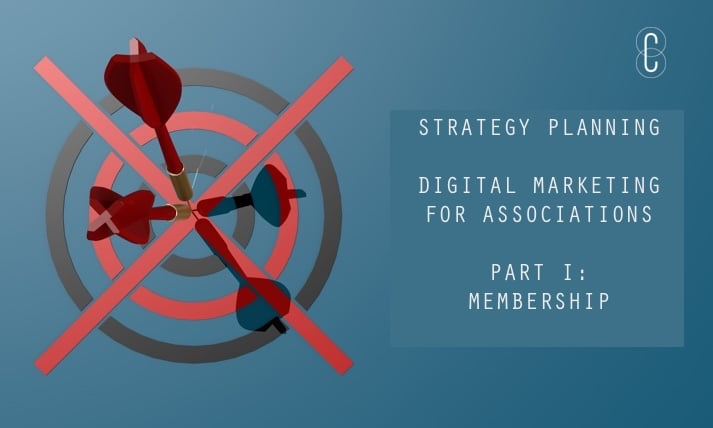 How to Focus Effective Digital Marketing for Associations – Part I: Membership