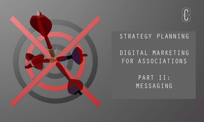 How to Focus Effective Digital Marketing for Associations – Part II: Messaging