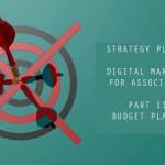 How to Focus Effective Digital Marketing for Associations – Part III: Budget Planning