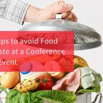 4 Tips To Avoid Food Waste At A Conference or Event