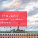 5 Tips How To Organise Conference Accommodation Across the Globe