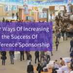 Four Ways Of Increasing the Success Of Conference Sponsorship