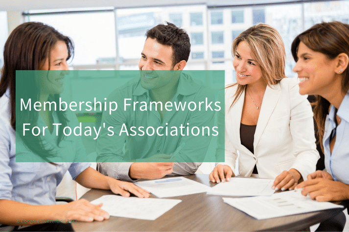 Membership Frameworks For Today's Associations