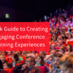 Quick Guide to Creating Engaging Conference Learning Experiences