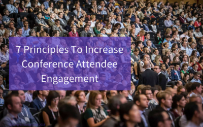 7 Principles To Increase Conference Attendee Engagement