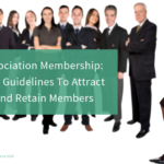 Association Membership: Key Guidelines To Attract And Retain Members