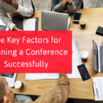 The Key Factors for Planning A Conference Successfully