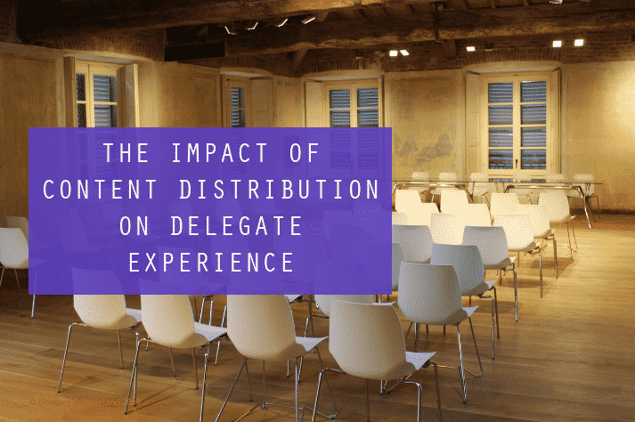 The Impact of Effective Conference Content Distribution on Delegate Experience