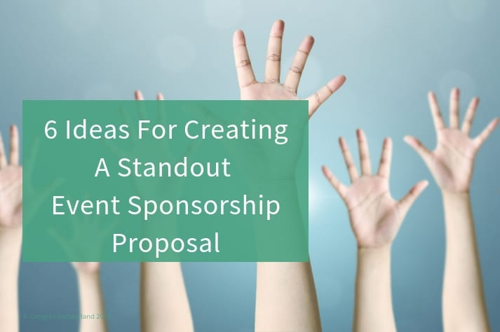Six Ideas For Creating A Standout Event Sponsorship Proposal