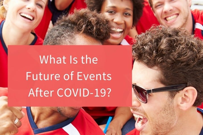 What Is the Future of Events After COVID-19?