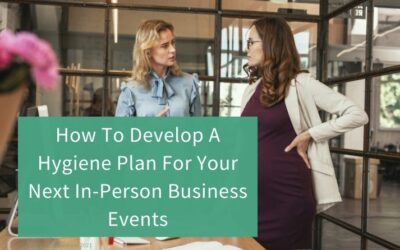 How To Develop A Hygiene Plan For Your Next In-Person Business Events
