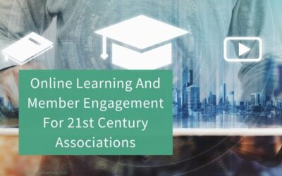 Online Learning And Member Engagement For 21st Century Associations