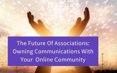 Your Private Online Community: The Future Of Associations By Owning The Communication