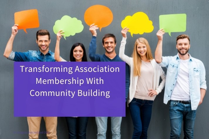 Transforming Association Membership With Community Building